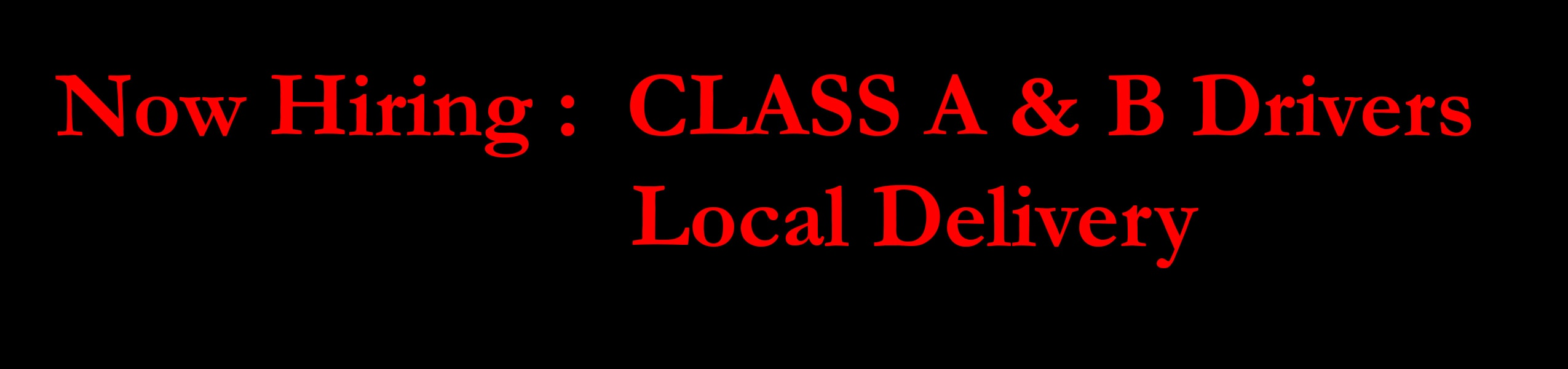 Now Hiring: CLASS A & B Drivers Local Delivery